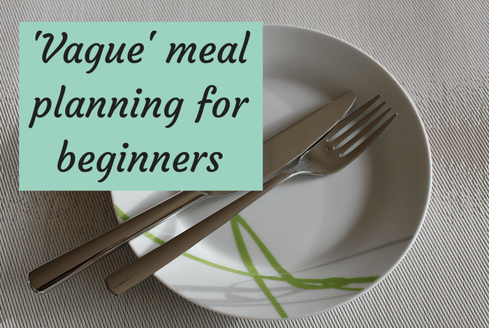 'Vague' meal planning for beginners
