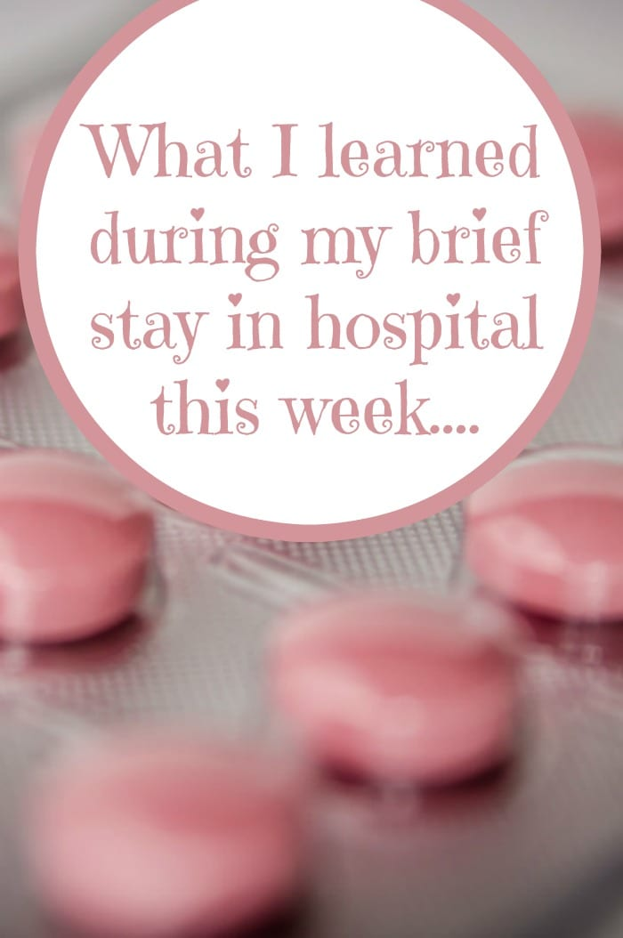 What I learned during my brief stay in hospital this week....