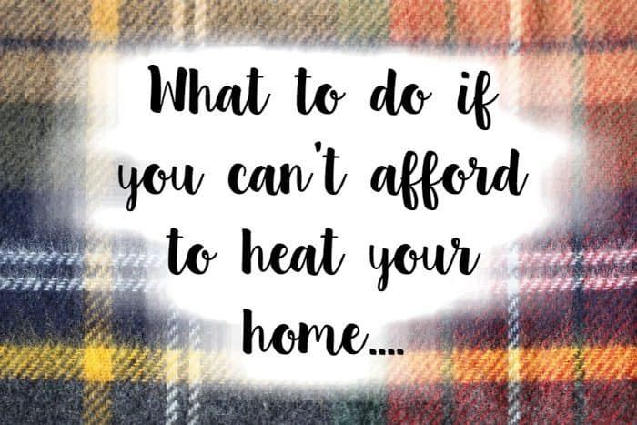 What to do if you can't afford to heat your home....