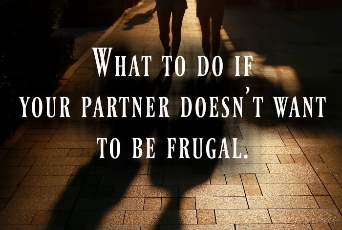 What to do if your partner doesn't want to be frugal.