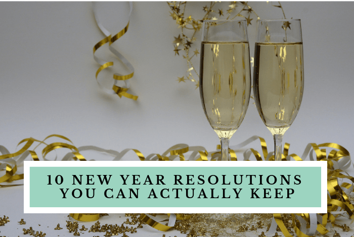 10 New Years Resolutions you can actually keep