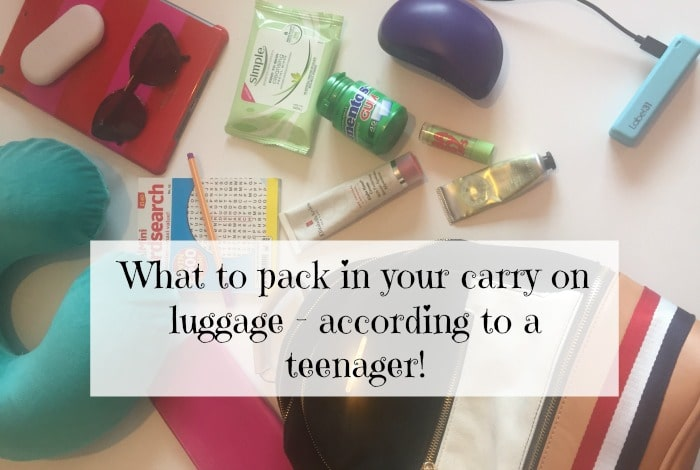 What to pack in your carry on luggage - according to a teenager!