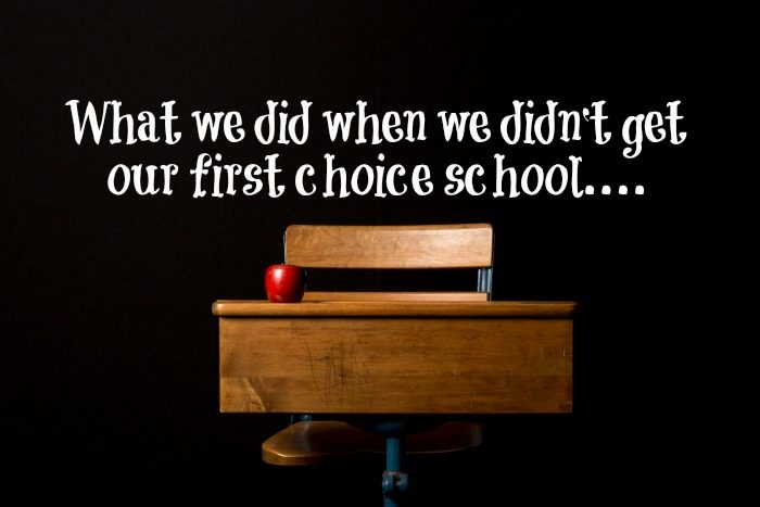 What we did when we didn't get our first choice school….