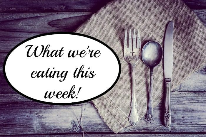 What we're eating this week