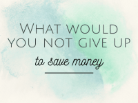 Three things I won't give up to save money....