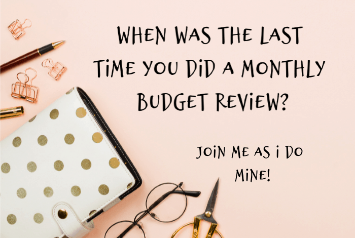 When was the last time you did a monthly budget review?