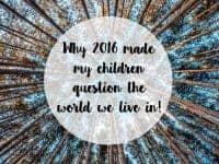 Why 2016 made my children question the world we live in....