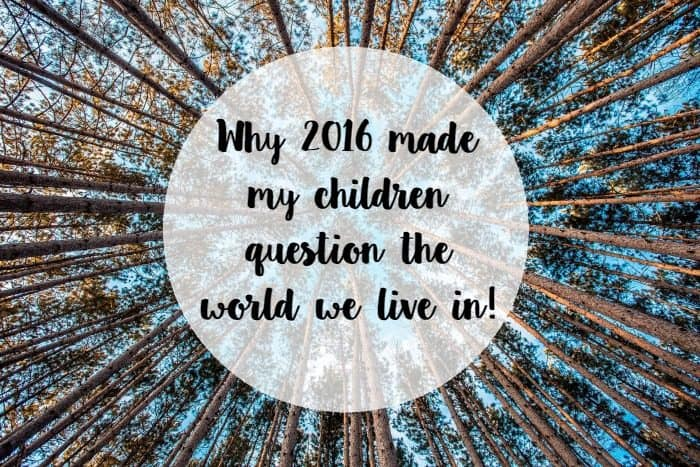 Why 2016 made my children question the world we live in….