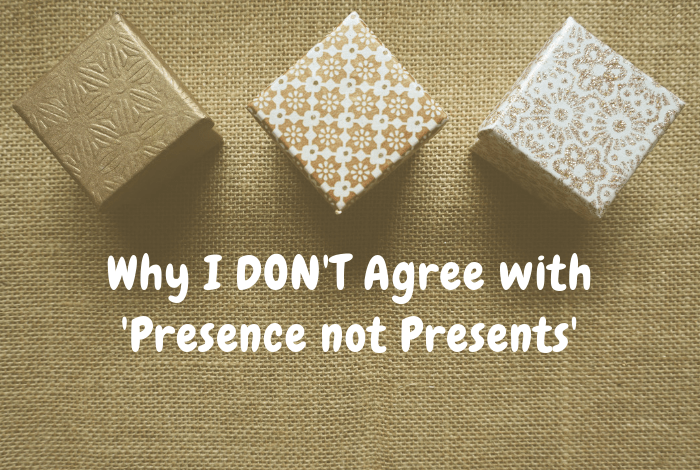 Why I DON'T Agree with 'Presence not Presents' and the whole present-shaming attitude that I've seen so much on social media