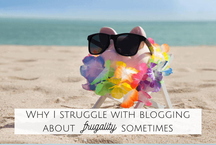 Why I struggle with blogging about frugality sometimes!