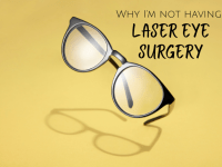 Why I'm not having Laser Eye Surgery....