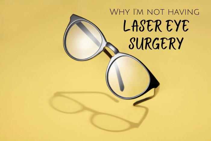 Why I'm not having laser eye surgery!