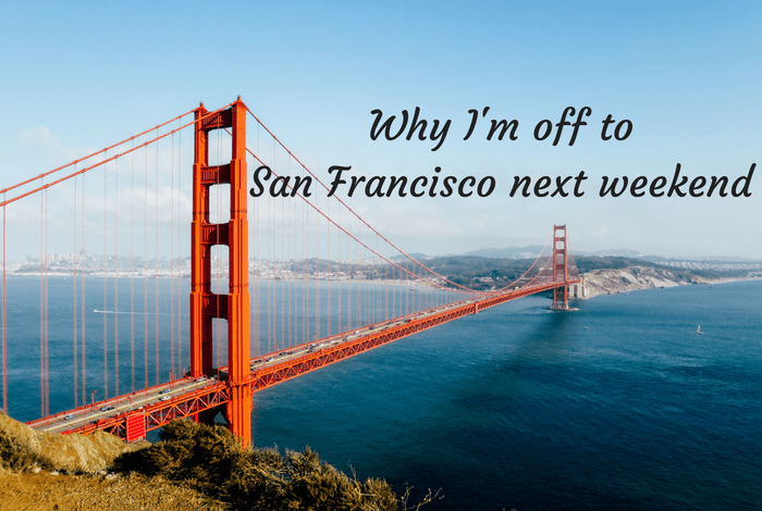 Why I'm off to San Fransisco next weekend