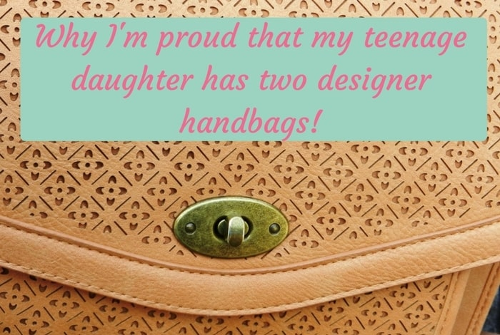 Why I'm proud that my teenage daughter has two designer handbag!