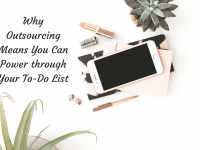 Why Outsourcing Means You Can Power through Your To-Do List....