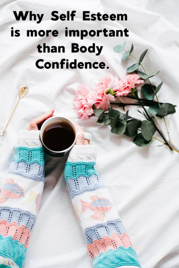 Why Self Esteem is more important than Body Confidence.