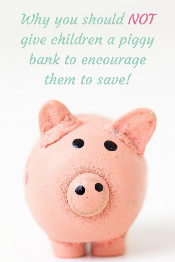 Why you should NOT give children a piggy bank to encourage them to save!