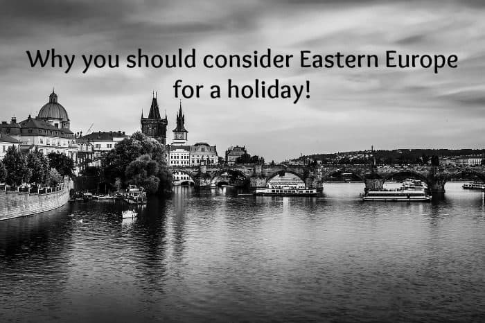Why you should consider Eastern Europe for a holiday!