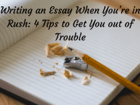 Writing an Essay When You're in Rush: 4 Tips to Get You out of Trouble....