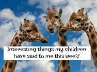 Interesting things my children have said to me in the last week....
