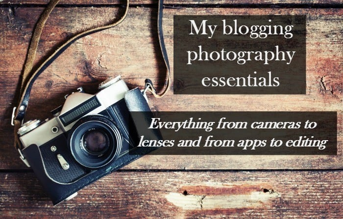My blogging photography essentials – everything from cameras to lenses and from apps to editing…..