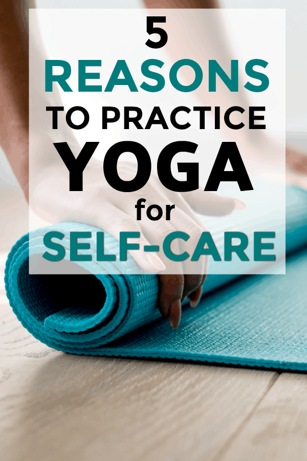 5 reasons to practice yoga for self care